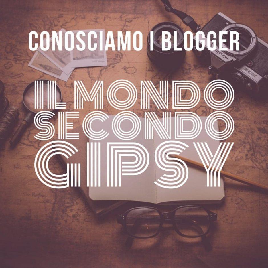 Conosciamo i blogger - Il Mondo secondo Gipsy